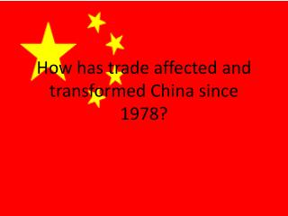 How has trade affected and transformed China since 1978?