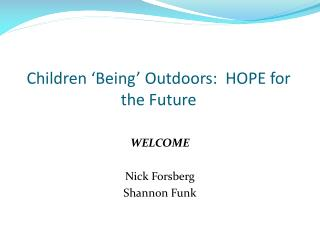 Children 'Being' Outdoors:  HOPE for the Future