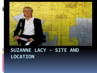 Suzanne Lacy – Site and Location