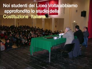 Noi studenti del Liceo Volta abbiamo  approfondito lo studio della  Costituzione  Italiana…