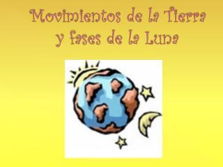 Movimientos de la Tierra y fases de la Luna
