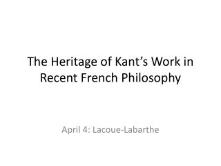 The Heritage of Kant's Work in Recent French Philosophy