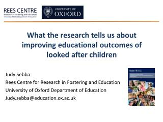 Judy  Sebba  Rees Centre for Research in Fostering and Education