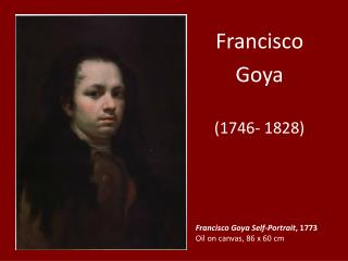 Francisco Goya Self-Portrait , 1773 Oil on canvas, 86  x 60 cm