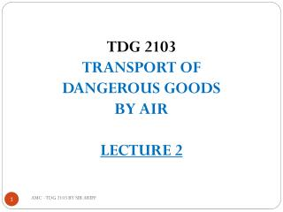 TDG 2103 TRANSPORT OF DANGEROUS GOODS BY AIR LECTURE 2