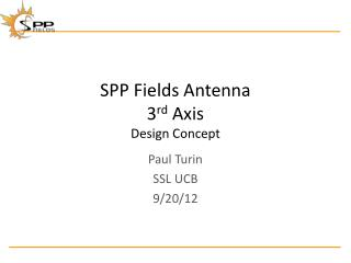 SPP Fields Antenna 3 rd  Axis Design Concept
