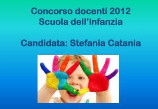 Concorso docenti 2012 Scuola dell�infanzia Candidata: Stefania Catania
