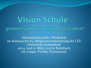 Vision Schule  –  gemeinsam die Zukunft gestalten!