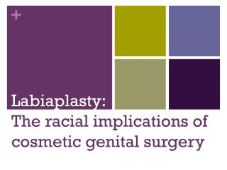 Labiaplasty: The racial implications of cosmetic genital surgery