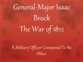 General-Major Isaac Brock The War of 1812