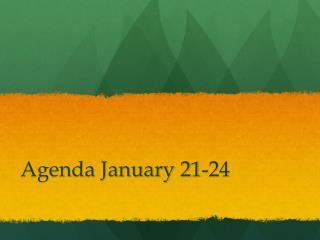 Agenda January 21-24