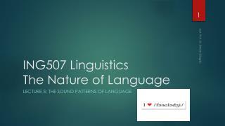 ING507  Linguistics The  Nature of Language