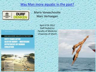 Was Man more aquatic in the past? Mario Vaneechoutte Marc Verhaegen April 17th 2012