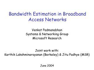 Bandwidth Estimation in Broadband Access Networks