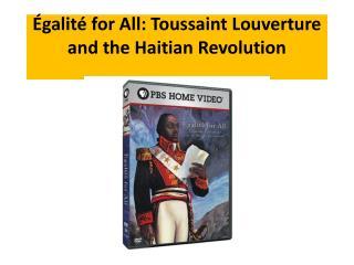 Égalité  for All: Toussaint  Louverture  and the Haitian Revolution