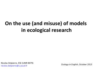 On the use (and  misuse ) of  models in  ecological research