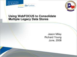 Using WebFOCUS to Consolidate Multiple Legacy Data Stores
