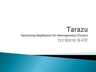 Tarazu Optimizing  MapReduce  On Heterogeneous Clusters