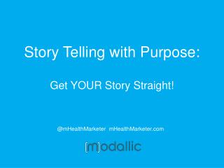 Story Telling with Purpose:  Get YOUR  Story Straight!