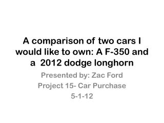 A comparison of two cars I would like to own: A F-350 and a  2012 dodge longhorn