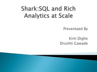 Shark:SQL  and Rich Analytics at Scale