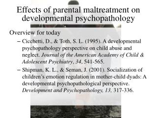 Effects of parental maltreatment on developmental psychopathology