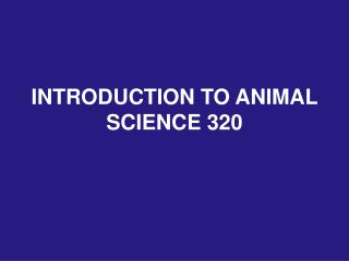INTRODUCTION TO ANIMAL SCIENCE 320