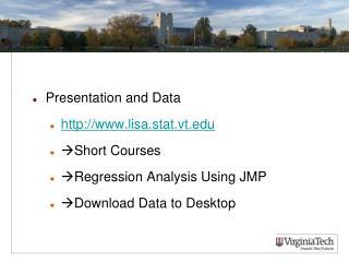 Presentation and Data http:// www.lisa.stat.vt.edu Short Courses Regression Analysis Using JMP