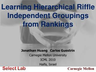 Jonathan HuangCarlos Guestrin Carnegie Mellon University ICML 2010 Haifa, Israel