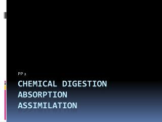 Chemical digestion Absorption Assimilation
