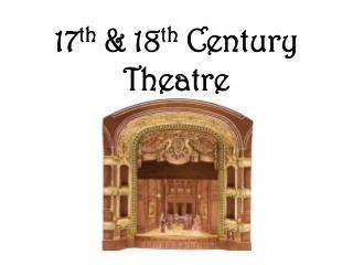 17 th  & 18 th  Century Theatre