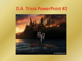 D.A. Trivia  PowerPoint #2
