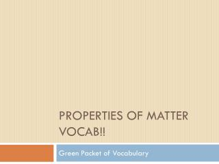Properties of Matter VOCAB!!