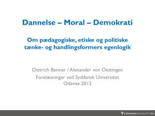 Dietrich  Benner  / Alexander von Oettingen Forelæsninger ved Syddansk Universitet Odense 2012