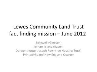 Lewes Community Land Trust fact finding mission � June 2012!