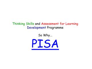 Thinking  Skills  and  Assessment for Learning Development  Programme So Why... PISA