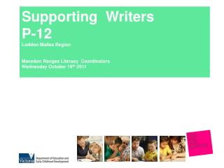 Supporting  Writers P-12 Loddon  Mallee Region Macedon Ranges Literacy  Coordinators