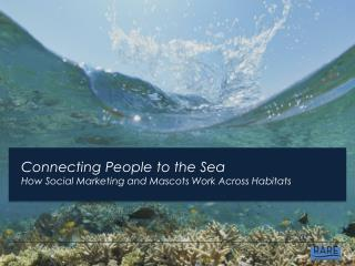 Connecting People to the Sea How Social Marketing and Mascots Work Across Habitats