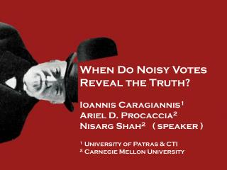 When Do Noisy Votes Reveal the Truth?  Ioannis  Caragiannis 1 Ariel D. Procaccia 2