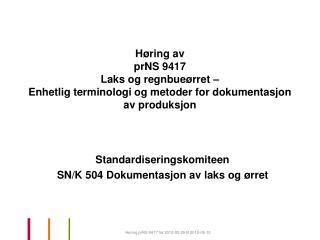 Standardiseringskomiteen  SN/K 504 Dokumentasjon av laks og ørret