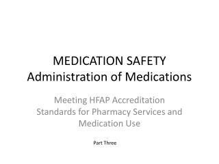 MEDICATION SAFETY Administration of Medications