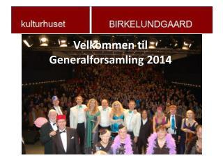 Velkommen til Generalforsamling 2014