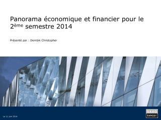 Panorama économique et financier pour le 2 ème  semestre 2014