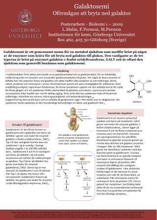 Galaktosemi Oförmågan att bryta ned galaktos Posterarbete - Biokemi 1 – 2009