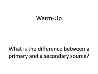 What is the difference between a primary and a secondary source?