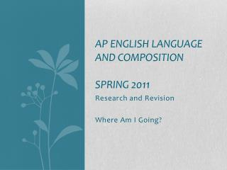 AP English LANGUAGE AND COMPOSITION SPRING 2011