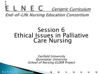 E  L  N  E  C  Geriatric Curriculum End-of-Life Nursing Education Consortium