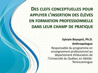 Sylvain Beaupré,  Ph.D . Anthropologue
