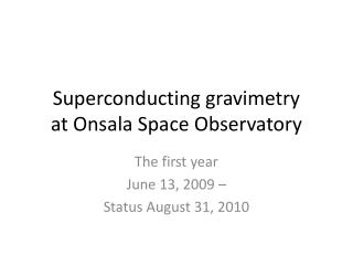 Superconducting  gravimetry at Onsala Space  Observatory
