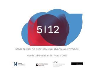 BEDRE TRIVSEL OG ARBEJDSMILJ� I REGION HOVEDSTADEN Niende Laboratorium 26. februar 2013